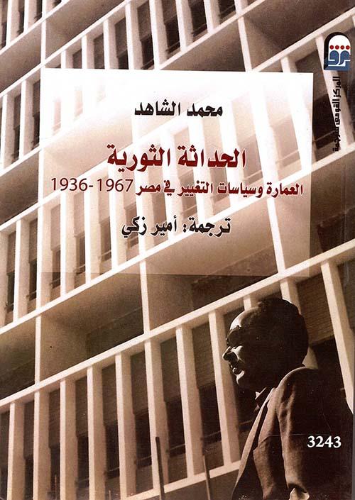 """الحداثة الثورية """" العمارة وسياسات التغيير في مصر 1967 - 1936 """""""