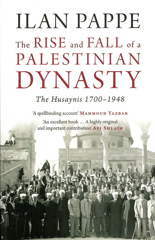 The Rise and Fall  of a Palestinian Dynasty  The Husaynis, 1700–1948