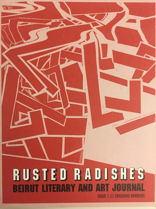 Rusted Radishes; Beirut Literary & Art Journal. Issue 7: Crossing Borders