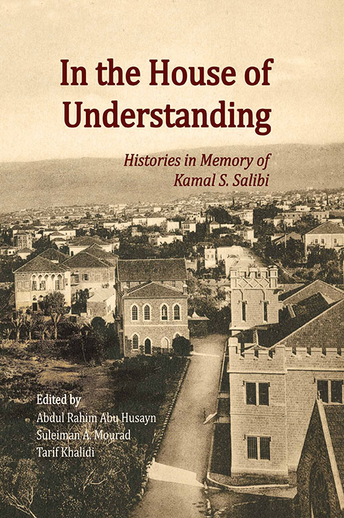 In the House of Understanding : Histories in Memory of Kamal S. Salibi