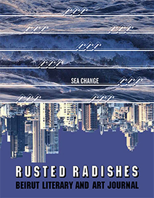 Rusted Radishes ; Beirut Literary & Art Journal Issue 8 : Sea Change