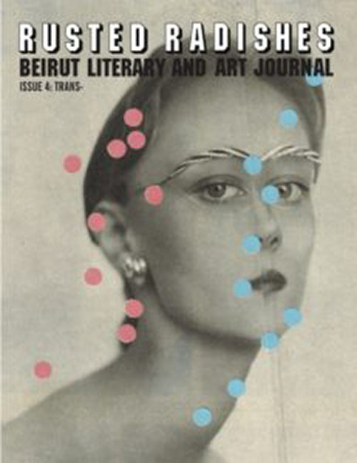 Rusted Radishes ; Beirut Literary & Art Journal. Issue 4 : Trans